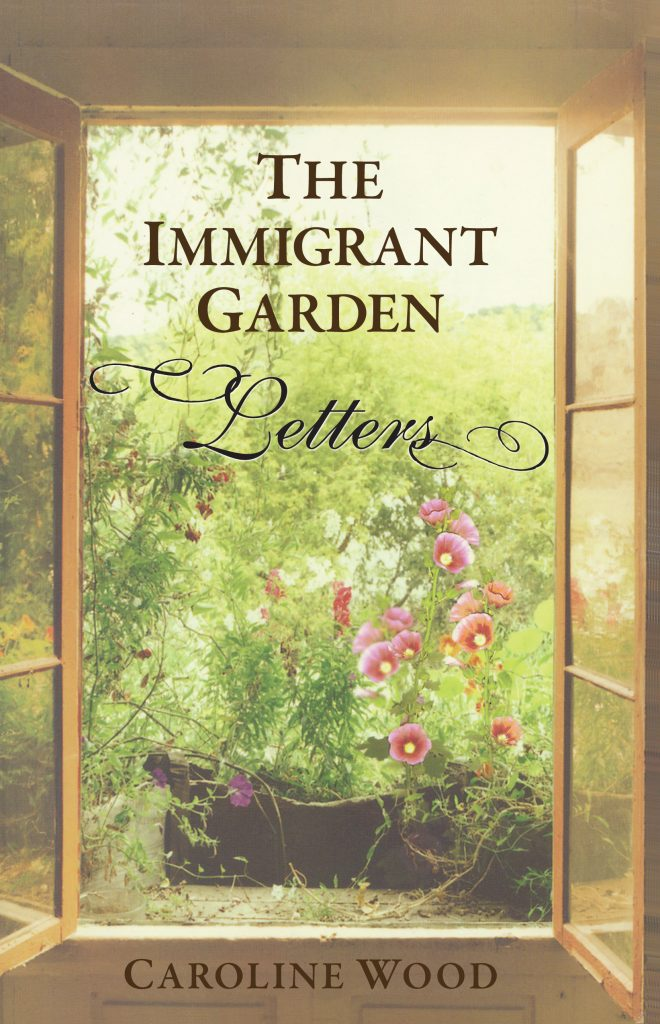The Immigrant Garden - Letters - by Caroline Wood